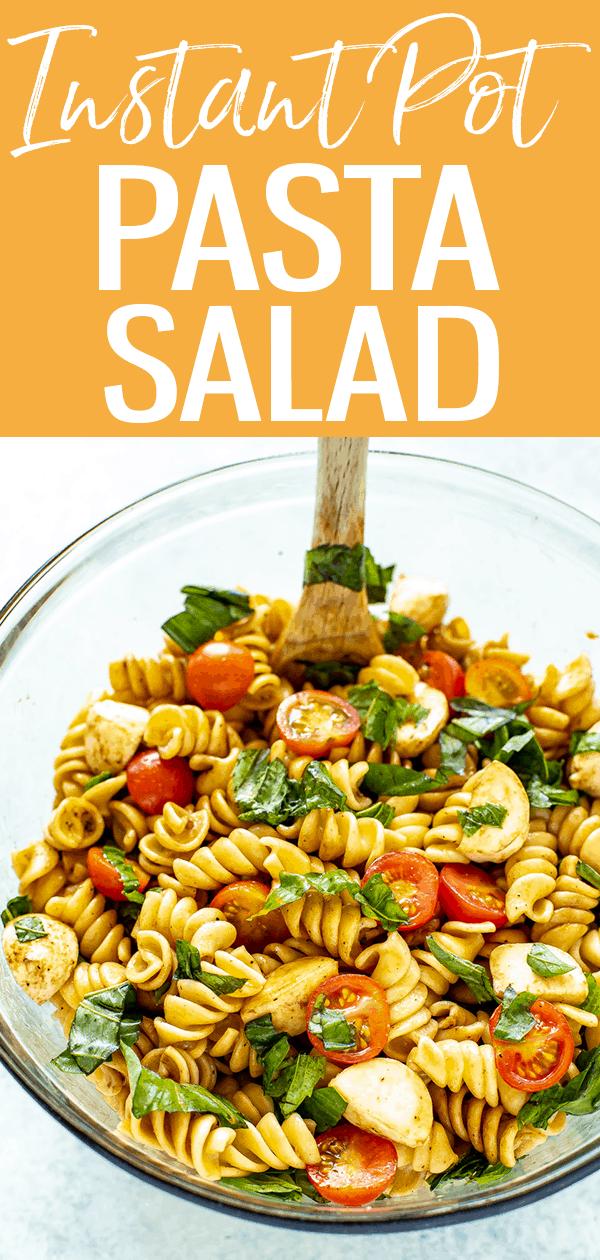 Here's how to make perfect Instant Pot Pasta every time, using whole wheat or white pasta - plus, a bonus Caprese pasta salad recipe! #instantpot #capresesalad