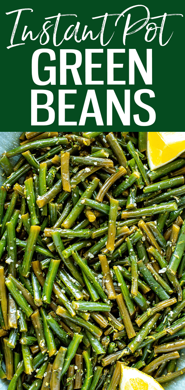 This is the easiest way to make perfect Instant Pot Green Beans every time - they're tender-crisp, seasoned with lemon, garlic and herbs. #instantpot #greenbeans